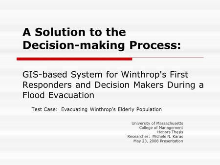 A Solution to the Decision-making Process: GIS-based System for Winthrop's First Responders and Decision Makers During a Flood Evacuation Test Case: Evacuating.