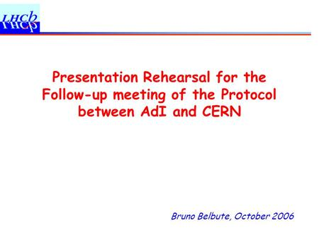 Bruno Belbute, October 2006 Presentation Rehearsal for the Follow-up meeting of the Protocol between AdI and CERN.