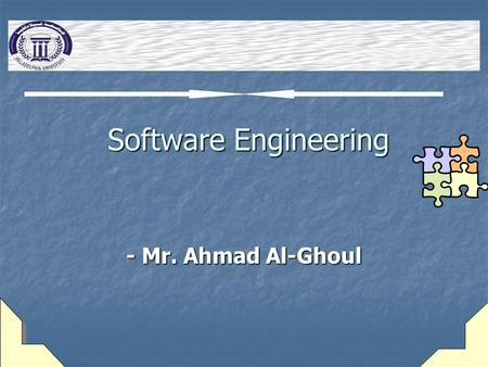 Software Engineering Software Engineering - Mr. Ahmad Al-Ghoul.
