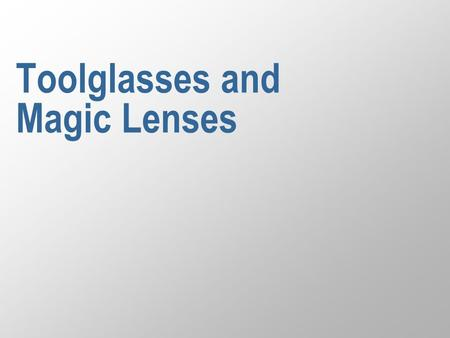 "Toolglasses and Magic Lenses. 2 Reading: Eric A. Bier, Maureen C. Stone, Ken Pier, William Buxton and Tony D. DeRose, ""Toolglass and magic lenses: the."