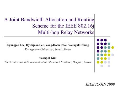A Joint Bandwidth Allocation and Routing Scheme for the IEEE 802.16j Multi-hop Relay Networks Kyungjoo Lee, Hyukjoon Lee, Yong-Hoon Choi, Younguk Chung.