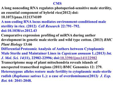 CMS A long noncoding RNA regulates photoperiod-sensitive male sterility, an essential component of hybrid rice(2012) doi: 10.1073/pnas.1121374109 A non-coding.