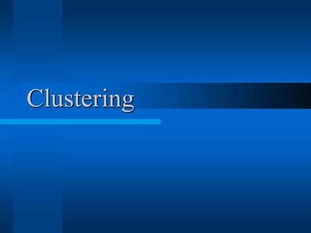 Clustering. Introduction Clustering Summarization of large data –Understand the large customer data Data organization –Manage the large customer data.