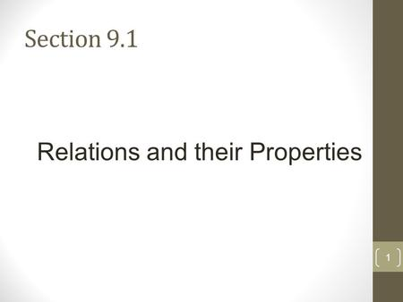 Section 9.1 1 Relations and their Properties. Binary Relation from A to B 2 Let A and B be sets. A binary relation from A to B is a subset of A x B.