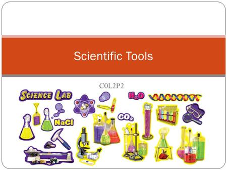 C0L2P2 Scientific Tools. Measurement and Scientific Tools Essential Questions Why do we need tools? What are some scientific tools and when are they used?
