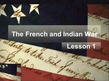 The French and Indian War Lesson 1. Why a Conflict? ►Both Great Britain and France fought for control of eastern North America ►Great Britain and France.