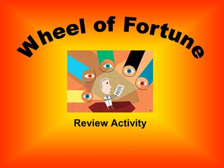 Review Activity Directions: The teacher will spin the wheel A question will be revealed Students write their answers on a piece of paper. Correct answers.
