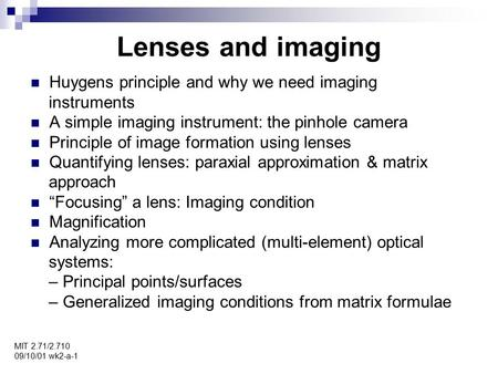 Lenses and imaging MIT 2.71/2.710 09/10/01 wk2-a-1 Huygens principle and why we need imaging instruments A simple imaging instrument: the pinhole camera.
