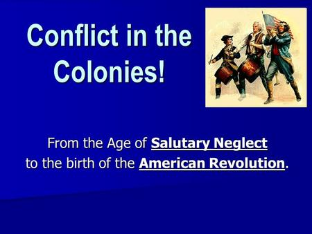 Conflict in the Colonies! From the Age of Salutary Neglect to the birth of the American Revolution.