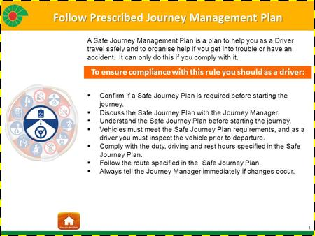 1  Confirm if a Safe Journey Plan is required before starting the journey.  Discuss the Safe Journey Plan with the Journey Manager.  Understand the.