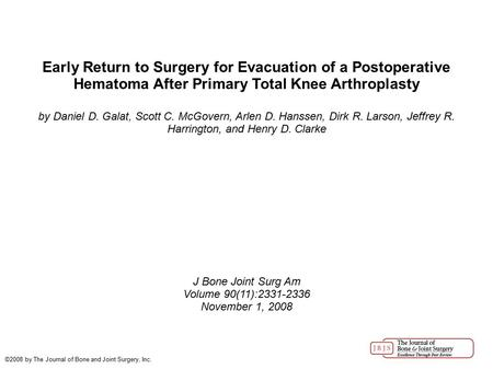 Early Return to Surgery for Evacuation of a Postoperative Hematoma After Primary Total Knee Arthroplasty by Daniel D. Galat, Scott C. McGovern, Arlen D.
