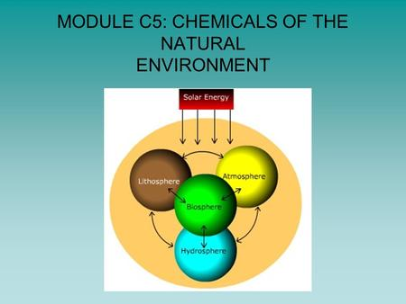 MODULE C5: CHEMICALS OF THE NATURAL ENVIRONMENT. Atmosphere Molecular elements (e.g. oxygen, nitrogen, ozone) and compounds (e.g.carbon dioxide, water)