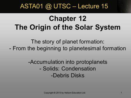 1 Chapter 12 The Origin of the Solar System The story of planet formation: - From the beginning to planetesimal formation -Accumulation into protoplanets.