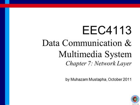 EEC4113 Data Communication & Multimedia System Chapter 7: Network Layer by Muhazam Mustapha, October 2011.