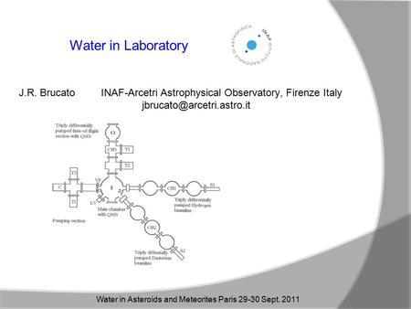 Water in Laboratory J.R. Brucato INAF-Arcetri Astrophysical Observatory, Firenze Italy Water in Asteroids and Meteorites Paris.