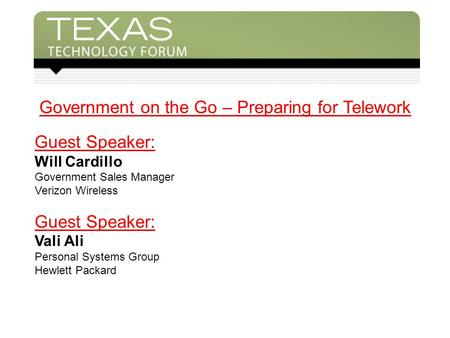 Government on the Go – Preparing for Telework Guest Speaker: Will Cardillo Government Sales Manager Verizon Wireless Guest Speaker: Vali Ali Personal Systems.