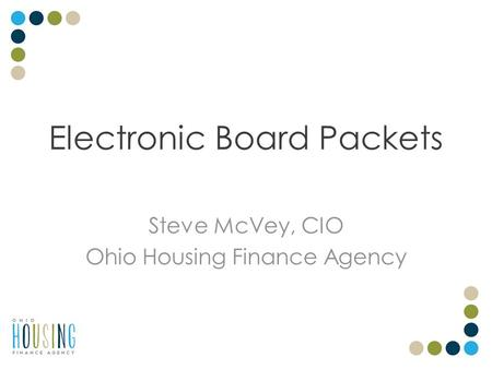 Electronic Board Packets Steve McVey, CIO Ohio Housing Finance Agency.