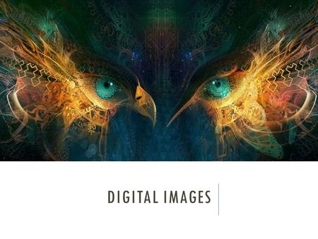 DIGITAL IMAGES. What kinds of art do you think of?