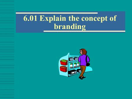 6.01 Explain the concept of branding. Forms of Branding  A brand is a design, name, symbol, term or word that ____________ and _____________ a company.