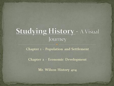 Chapter 1 – Population and Settlement Chapter 2 – Economic Development Mr. Wilson History 404.
