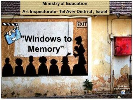 "Windows to Memory"" Ministry of Education Art Inspectorate- Tel Aviv District, Israel Double click to get to instruction page."