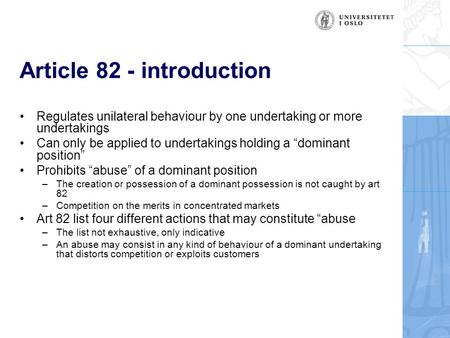 "Article 82 - introduction Regulates unilateral behaviour by one undertaking or more undertakings Can only be applied to undertakings holding a ""dominant."