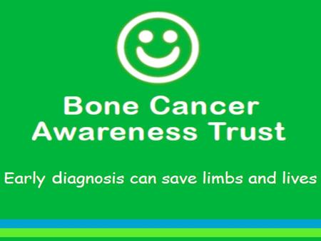 Who are we? The Bone Cancer Awareness Trust was set up by the family and friends of Luke Bradwell, who passed away on the 3rd January 2012 after a valiant.