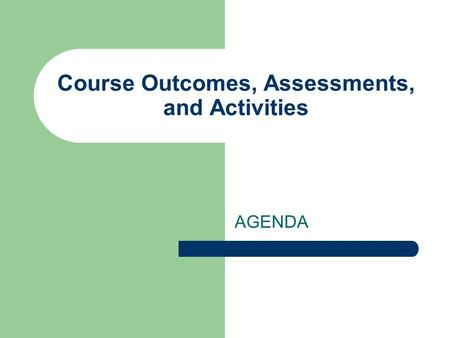 Course Outcomes, Assessments, and Activities AGENDA.