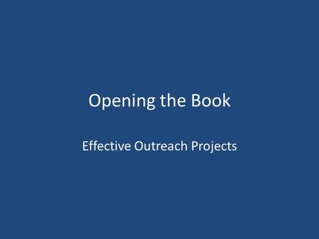 Opening the Book Effective Outreach Projects. supports staff to deliver and evaluate a targeted outreach project The project is small scale and undertaken.