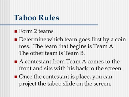 Taboo Rules Form 2 teams Determine which team goes first by a coin toss. The team that begins is Team A. The other team is Team B. A contestant from Team.