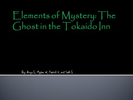 By: Anya L, Mytae W, Patrick V, and Seth L. The crime/mystery/problem in the book, The Ghost in the Tokaido Inn, a precious ruby was stolen from Lord.