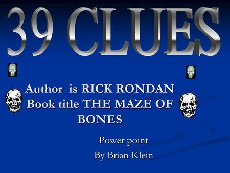 Author is RICK RONDAN Book title THE MAZE OF BONES Power point By Brian Klein.