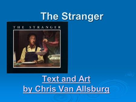 The Stranger Text and Art Text and Art by Chris Van Allsburg by Chris Van Allsburg.
