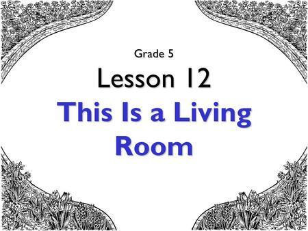 Grade 5 Lesson 12 This Is a Living Room. An apartment.