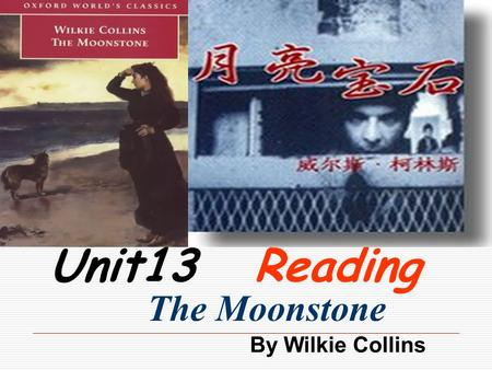 Unit13 Reading The Moonstone By Wilkie Collins. Teaching aims: 1.To train reading skills of skimming and scanning by reading the given passage. 2.To know.