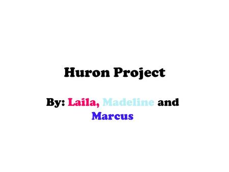 Huron Project By: Laila, Madeline and Marcus. Food The Wyandot were farming people. Wyandot women harvest corn, beans, squash and sunflowers.