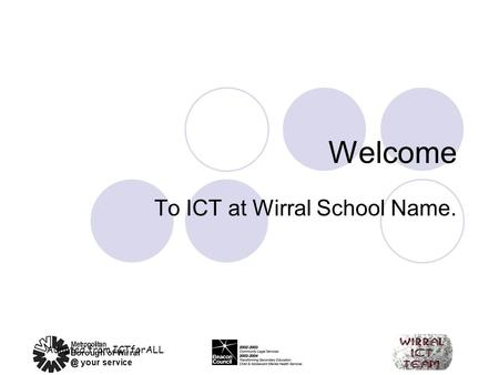 Welcome To ICT at Wirral School Name. Adapted from ICTforALL.