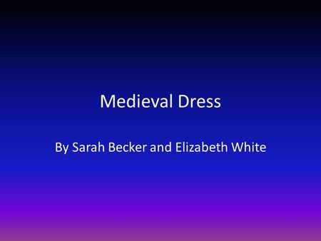 Medieval Dress By Sarah Becker and Elizabeth White.