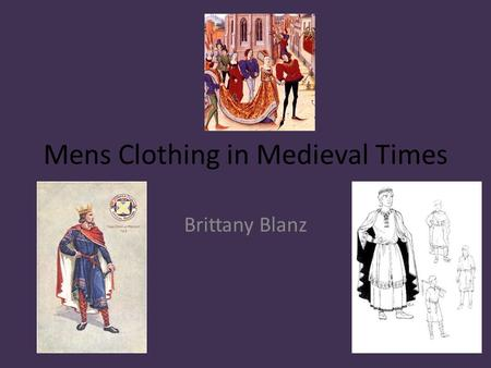 Mens Clothing in Medieval Times Brittany Blanz. The First Layer of Peasant Clothing The first layer of men's clothing is a pair of half trousers or braies.