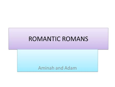 ROMANTIC ROMANS Aminah and Adam. HOW DO THE ROMANS AFFECT US! In the roman time the romans wore a tunic Whereas we wear dresses a ; T-shirts. There Weapons.