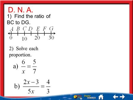 D. N. A. 1) Find the ratio of BC to DG. 2) Solve each proportion.