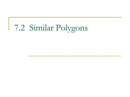 7.2 Similar Polygons. Similar Polygons In geometry, two figures that have the same shape are called similar. Two polygons are similar polygons if corresponding.