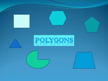 A polygon is a closed figure made by joining line segments, where each line segment intersects exactly two others. Polygons.