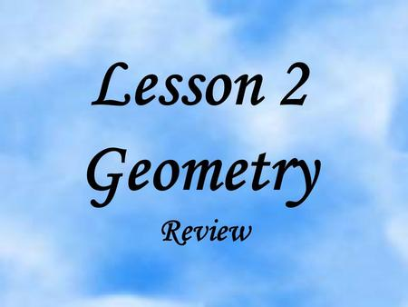 Lesson 2 Geometry Review TYPES OF LINES 1. Parallel Lines- Two lines that never intersect. 2. Perpendicular lines- Two lines that intersect forming right.