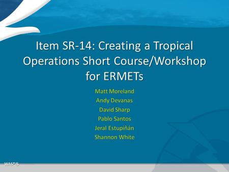 Item SR-14: Creating a Tropical Operations Short Course/Workshop for ERMETs.