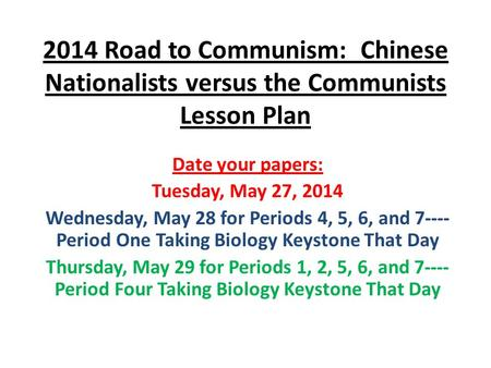 2014 Road to Communism: Chinese Nationalists versus the Communists Lesson Plan Date your papers: Tuesday, May 27, 2014 Wednesday, May 28 for Periods 4,