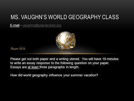 Room 1619 MS. VAUGHN'S WORLD GEOGRAPHY CLASS  - Please get out both paper and a writing utensil. You.