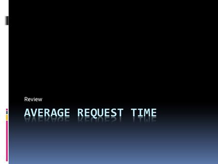 Review. Why can average request time be used to determine the work-load required for saturation?