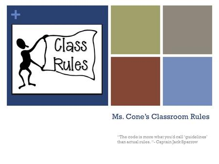 "+ Ms. Cone's Classroom Rules ""The code is more what you'd call 'guidelines' than actual rules. ""- Captain Jack Sparrow."