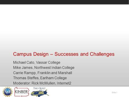 Slide 1 Campus Design – Successes and Challenges Michael Cato, Vassar College Mike James, Northwest Indian College Carrie Rampp, Franklin and Marshall.